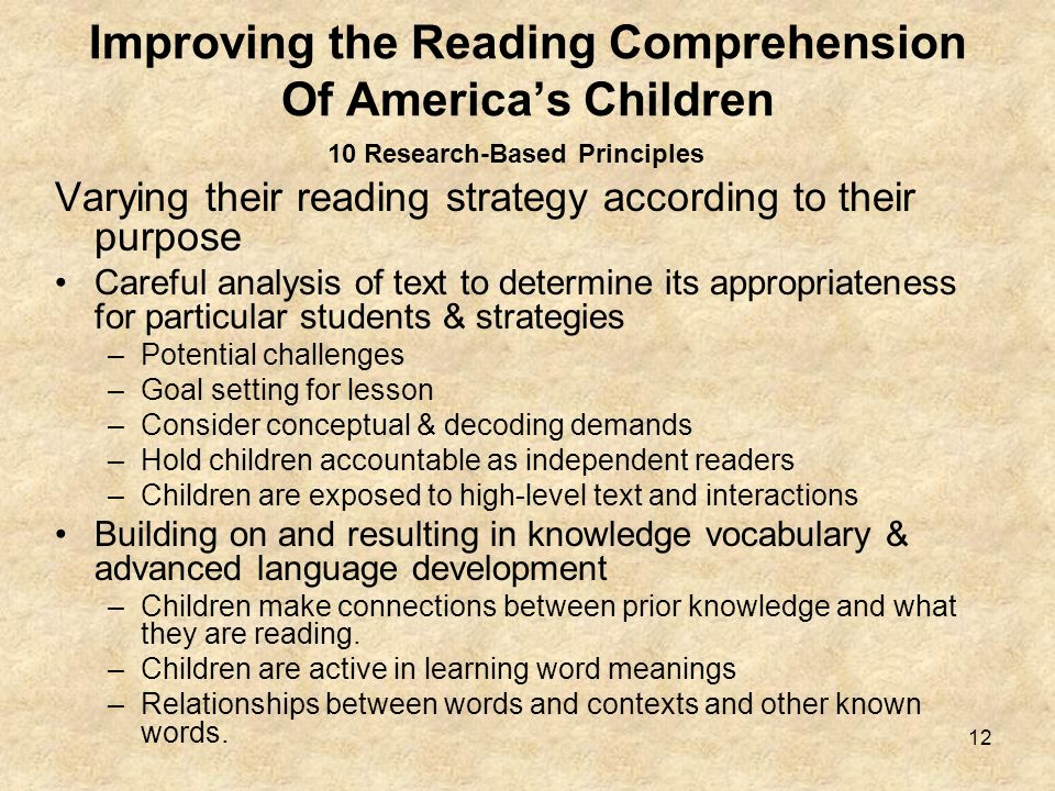 12 Improving the Reading Comprehension Of Americas Children Varying their reading strategy according to their purpose Careful analysis of text to dete