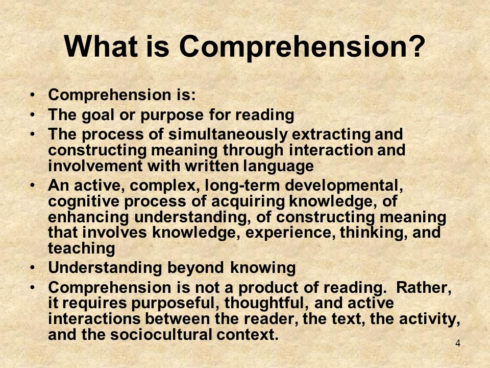 4 What is Comprehension? Comprehension is: The goal or purpose for reading The process of simultaneously extracting and constructing meaning through i