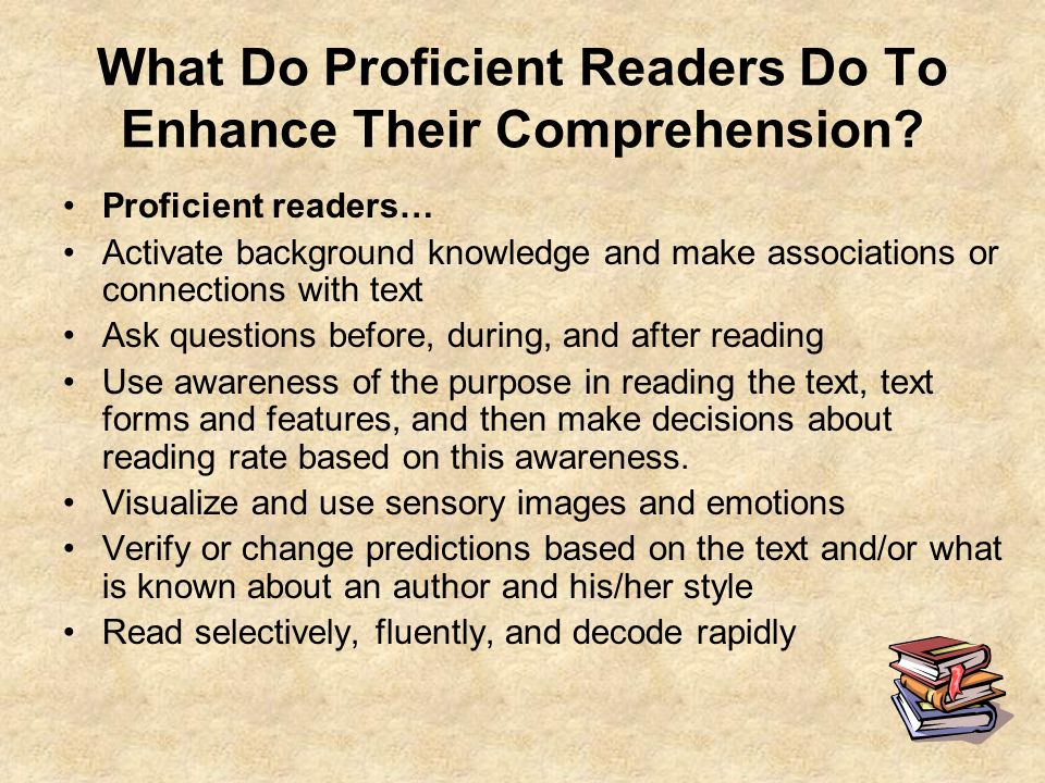 8 What Do Proficient Readers Do To Enhance Their Comprehension? Proficient readers… Activate background knowledge and make associations or connections