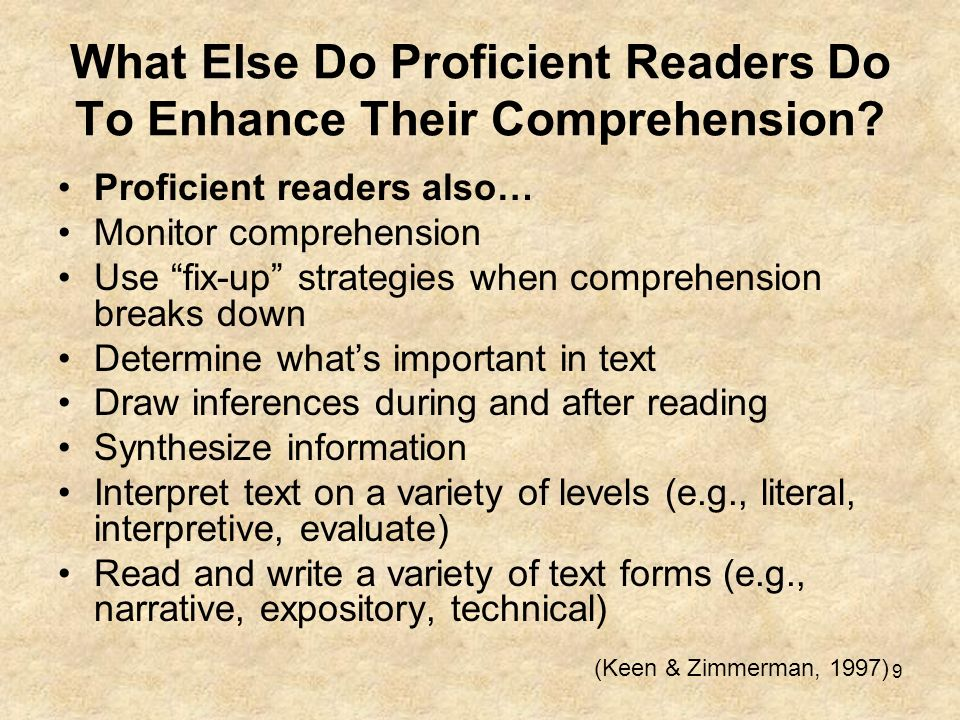 9 What Else Do Proficient Readers Do To Enhance Their Comprehension? Proficient readers also… Monitor comprehension Use fix-up strategies when compreh