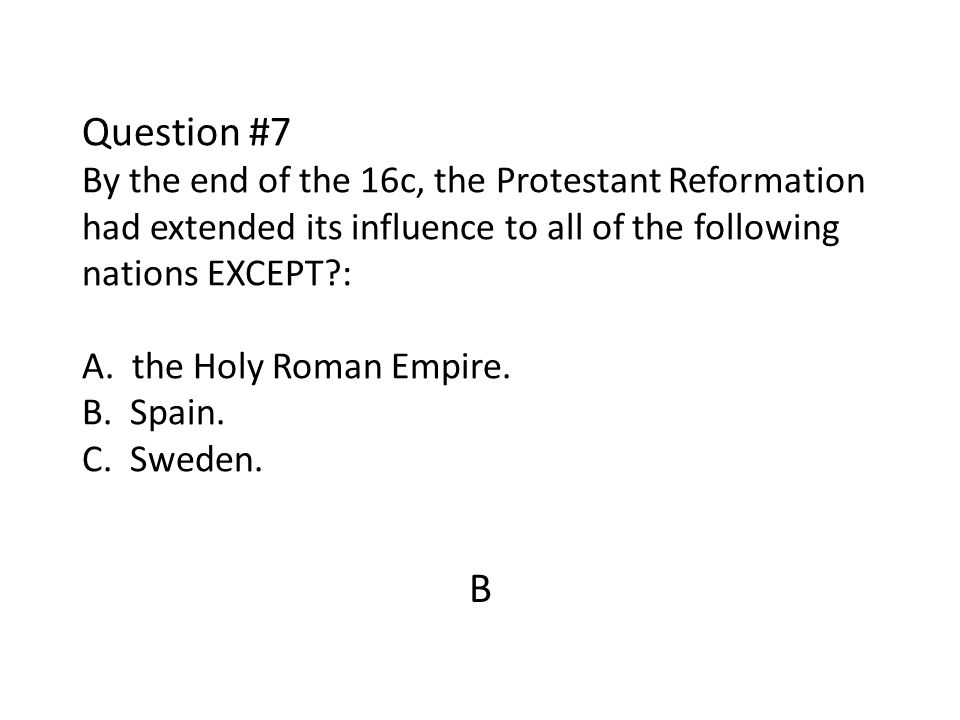 Question #7 By the end of the 16c, the Protestant Reformation had extended its influence to all of the following nations EXCEPT?: A. the Holy Roman Em