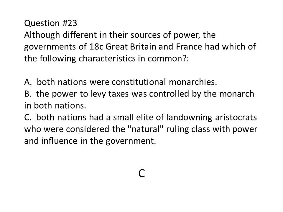 Question #23 Although different in their sources of power, the governments of 18c Great Britain and France had which of the following characteristics