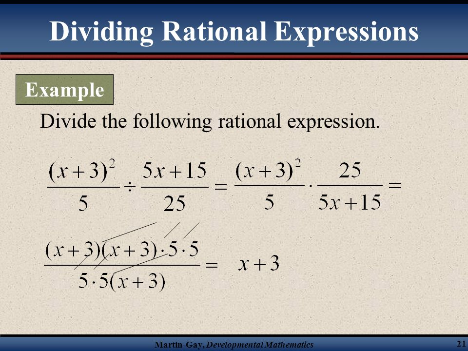 Martin-Gay, Developmental Mathematics 20 When dividing rational expressions, first change the division into a multiplication problem, where you use th