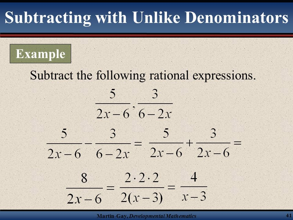 Martin-Gay, Developmental Mathematics 40 Add the following rational expressions. Adding with Unlike Denominators Example