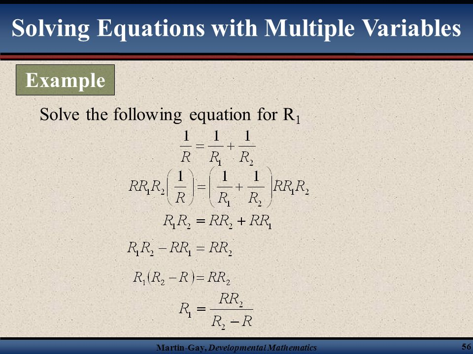 Martin-Gay, Developmental Mathematics 55 Solving an Equation With Multiple Variables for One of the Variables 1)Multiply to clear fractions. 2)Use dis