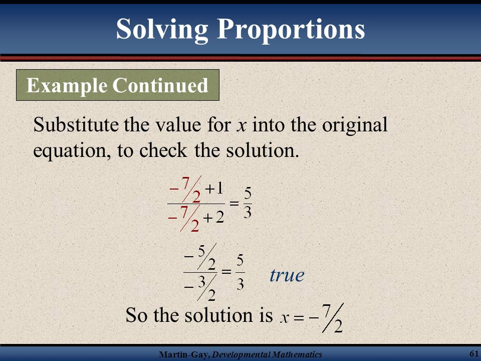 Martin-Gay, Developmental Mathematics 60 Solve the proportion for x. Solving Proportions Example Continued.