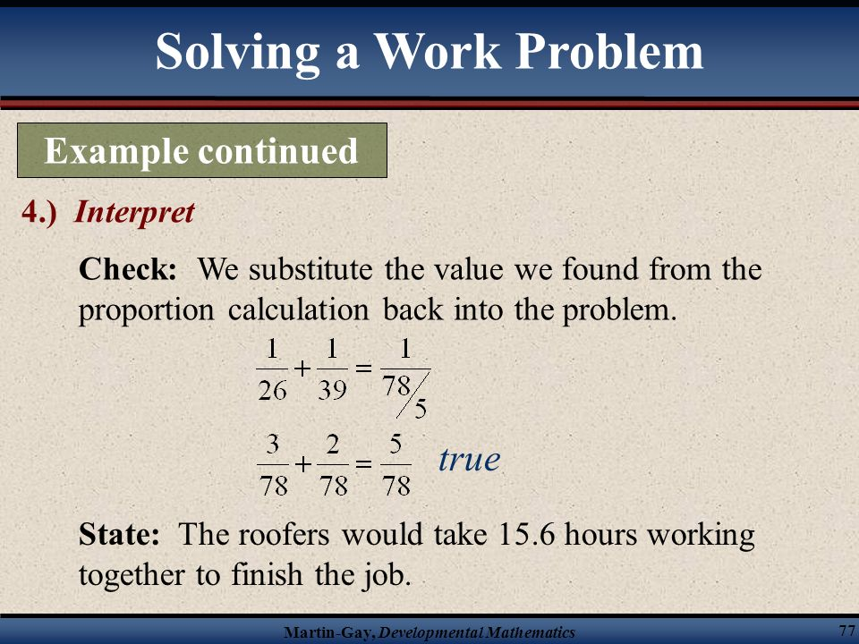 Martin-Gay, Developmental Mathematics 76 Example continued 3.) Solve Continued Solving a Work Problem