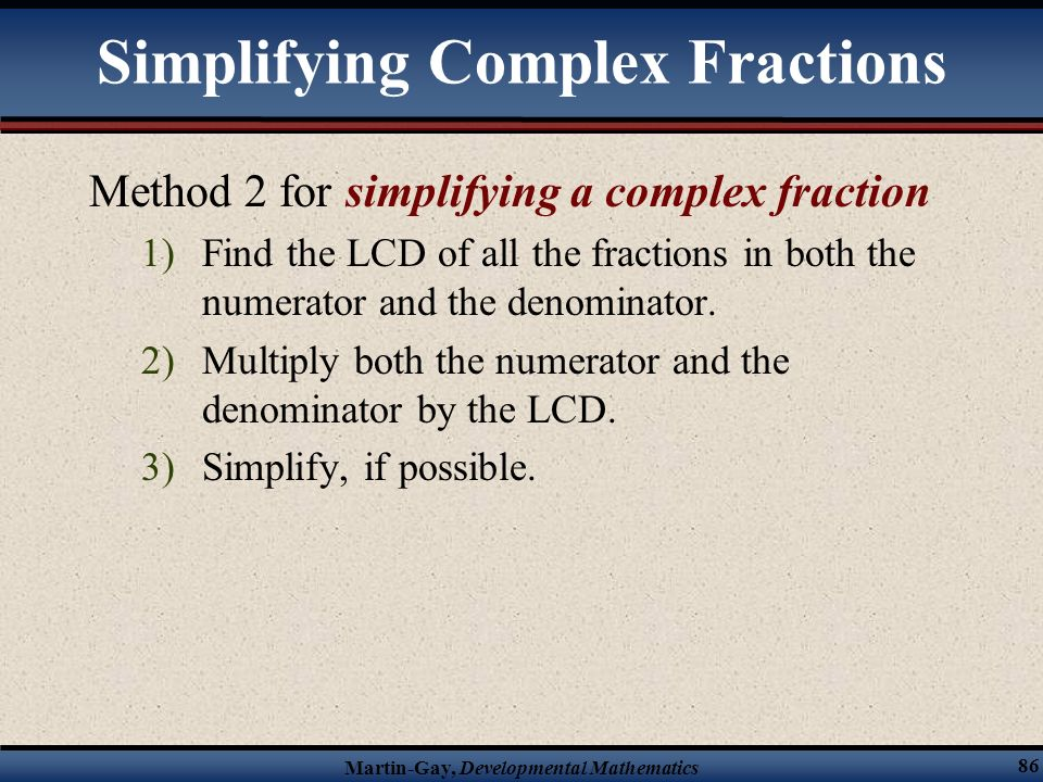 Martin-Gay, Developmental Mathematics 85 Example Simplifying Complex Fractions