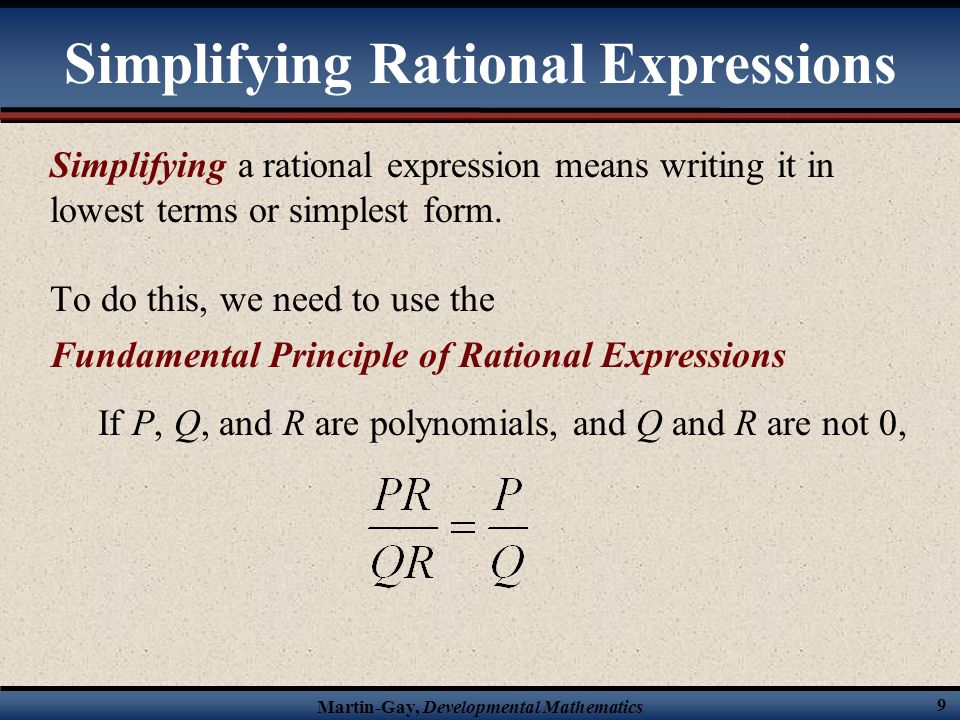 Martin-Gay, Developmental Mathematics 19 Dividing rational expressions when P, Q, R, and S are polynomials with Q 0, S 0 and R 0.