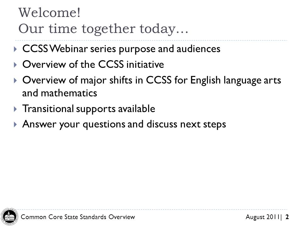 Common Core State Standards Overview August 2011| 2 Welcome.
