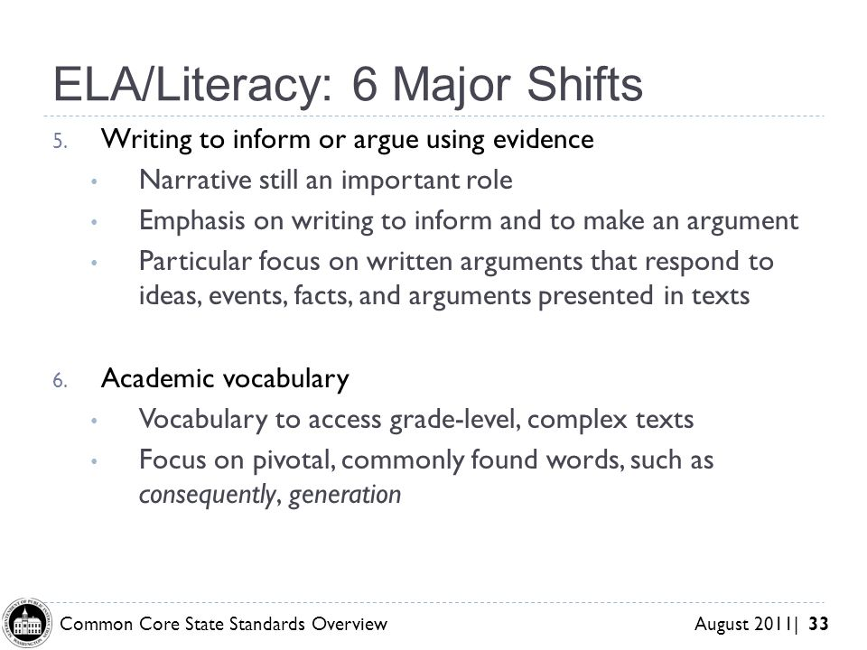 Common Core State Standards Overview August 2011| 33 ELA/Literacy: 6 Major Shifts 5.