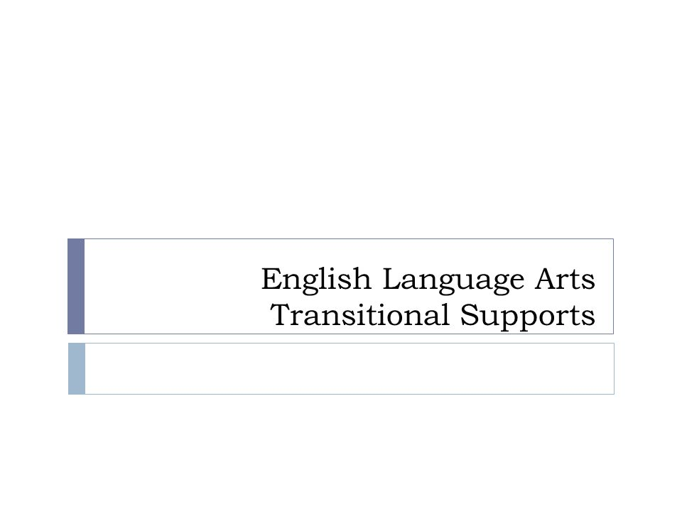 English Language Arts Transitional Supports