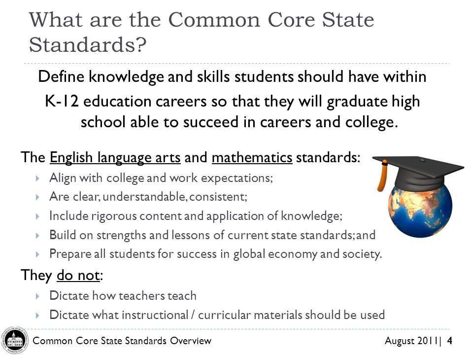 Common Core State Standards Overview August 2011| 4 What are the Common Core State Standards.