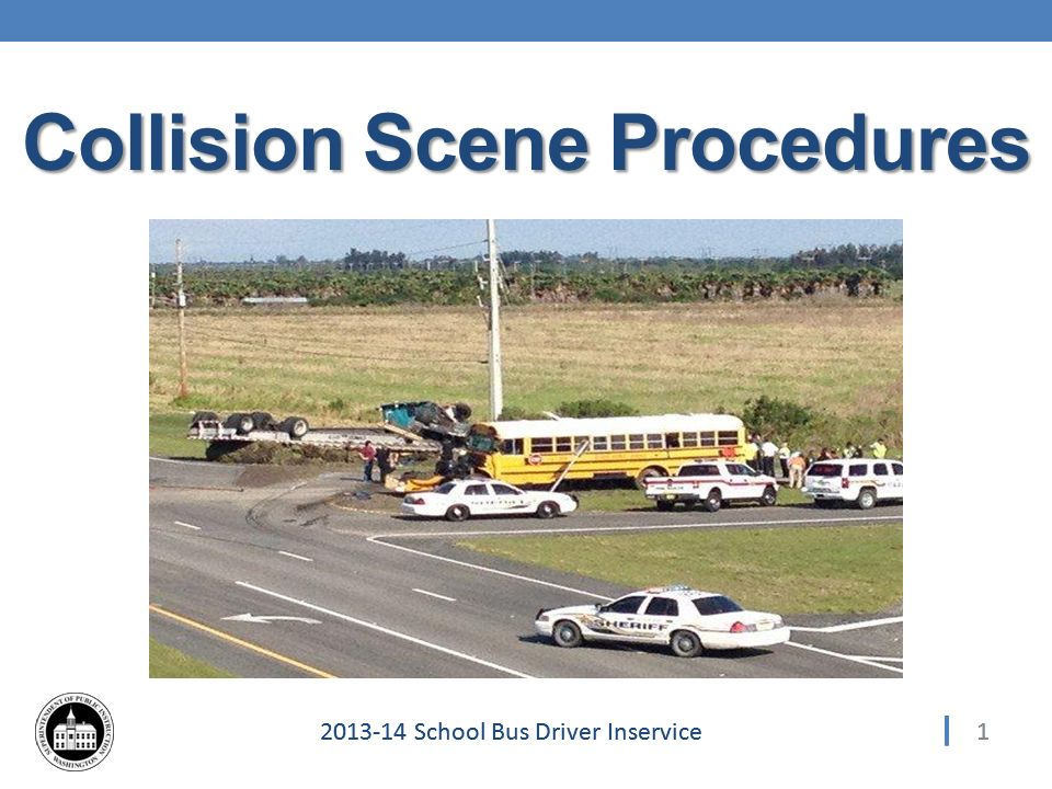 422013-14 School Bus Driver Inservice Evaluation 4.Name three forms/items that would be found in a collision packet.
