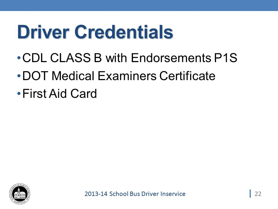 School Bus Driver Inservice Driver Credentials CDL CLASS B with Endorsements P1S DOT Medical Examiners Certificate First Aid Card 22