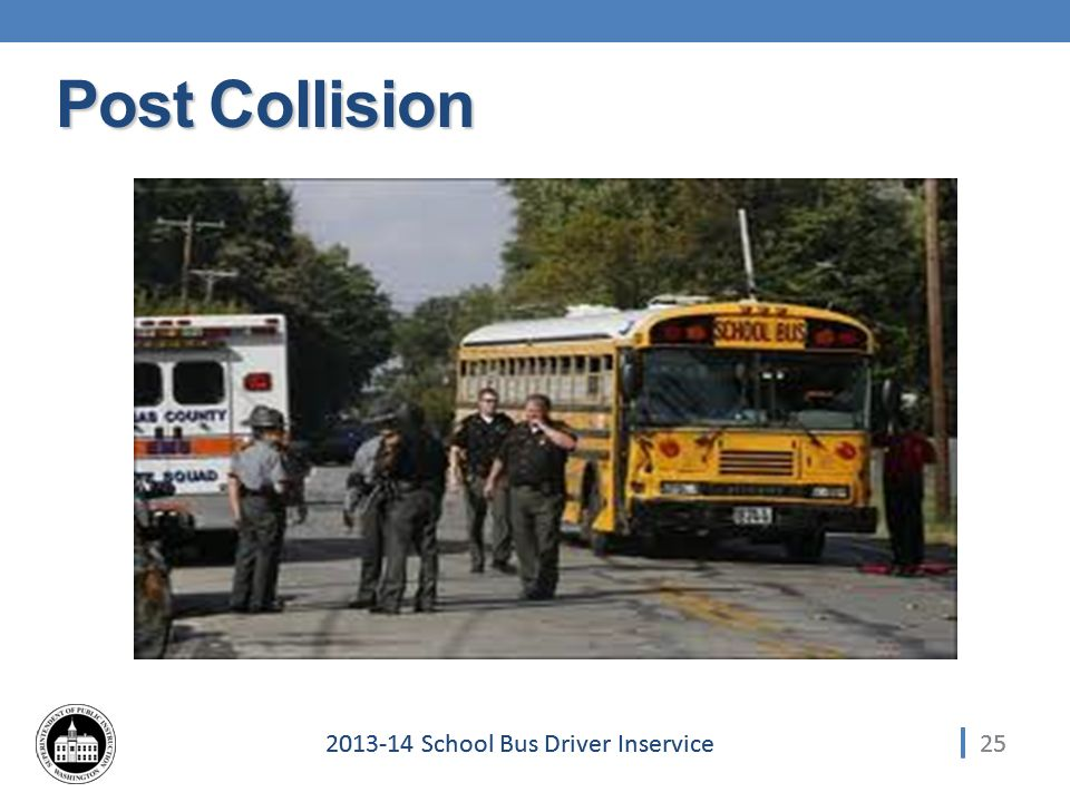 252013-14 School Bus Driver Inservice Post Collision 25