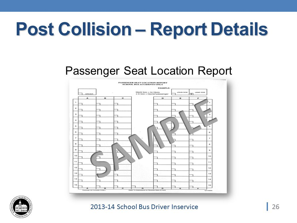 262013-14 School Bus Driver Inservice Passenger Seat Location Report 26 Post Collision – Report Details