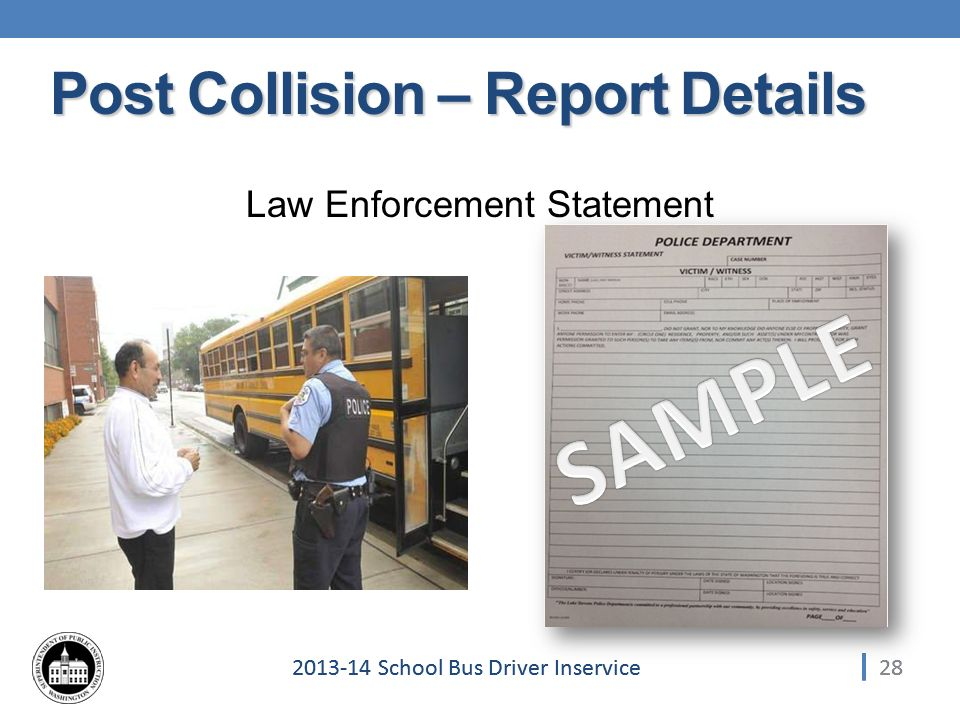 282013-14 School Bus Driver Inservice Law Enforcement Statement 28 Post Collision – Report Details
