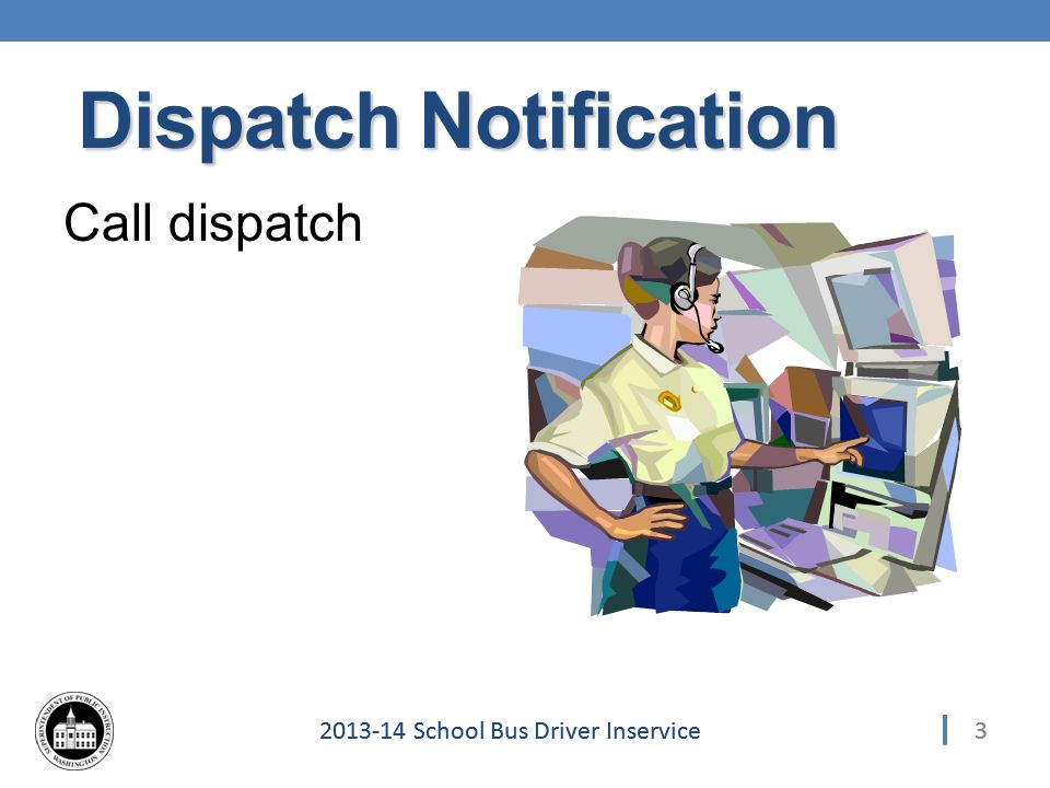 32013-14 School Bus Driver Inservice Dispatch Notification Call dispatch 3