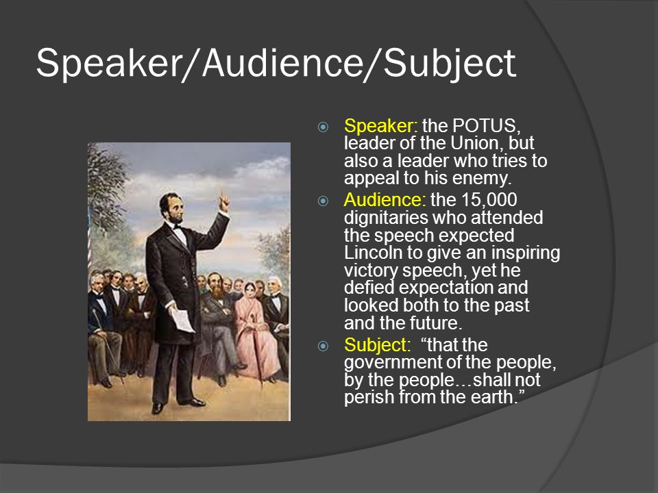 Speaker/Audience/Subject Speaker: the POTUS, leader of the Union, but also a leader who tries to appeal to his enemy.