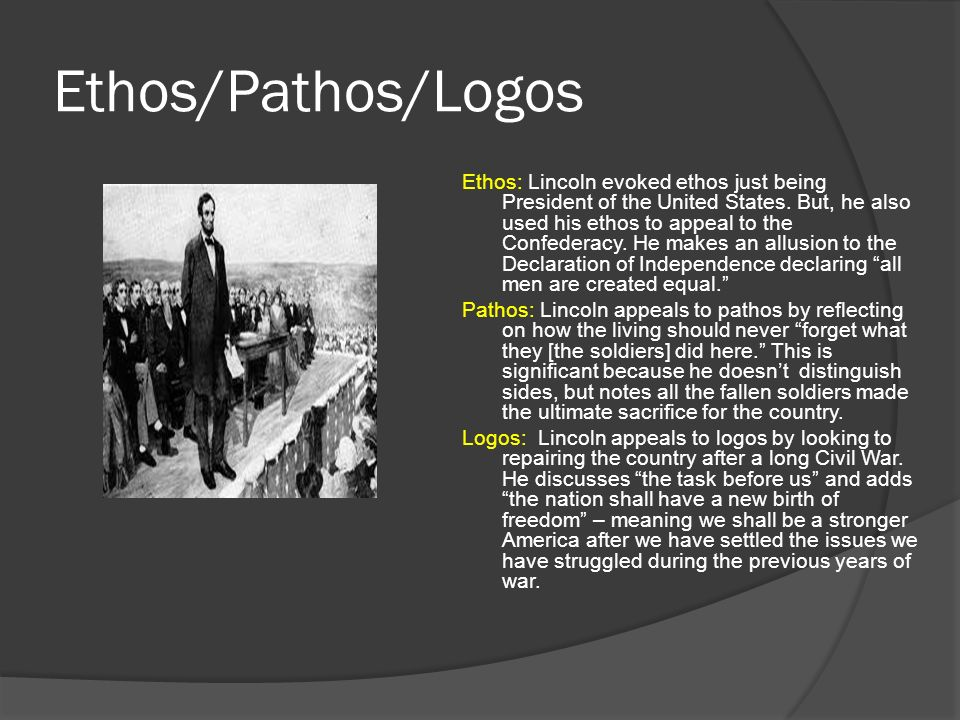 Ethos/Pathos/Logos Ethos: Lincoln evoked ethos just being President of the United States.
