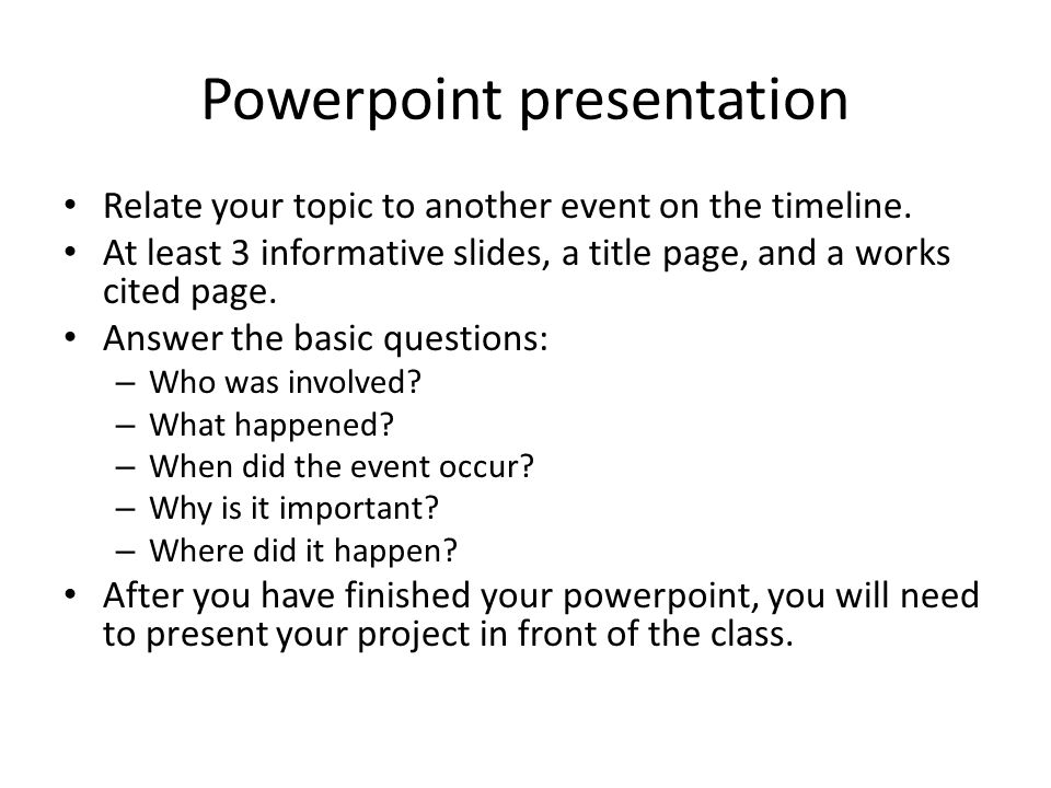 Powerpoint presentation Relate your topic to another event on the timeline. At least 3 informative slides, a title page, and a works cited page. Answe