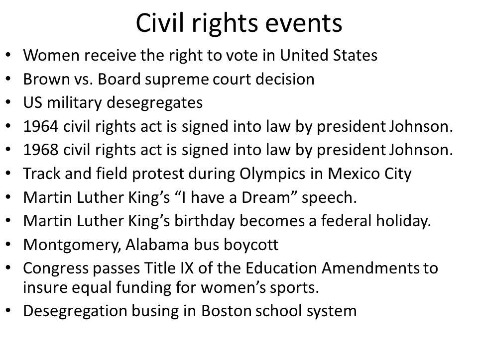 Civil rights events Women receive the right to vote in United States Brown vs. Board supreme court decision US military desegregates 1964 civil rights