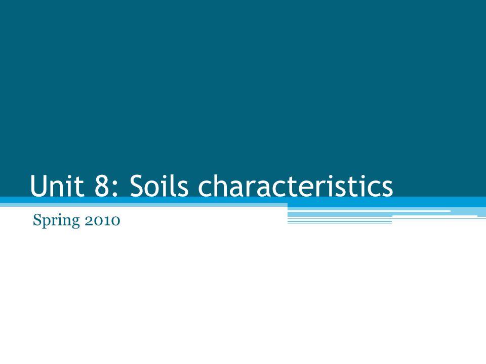 Unit 8: Soils characteristics Spring 2010