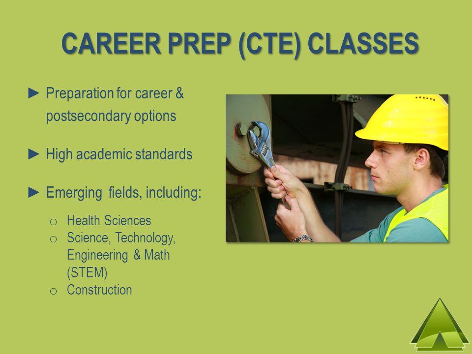 CAREER PREP (CTE) CLASSES Preparation for career & postsecondary options High academic standards Emerging fields, including: o Health Sciences o Scien