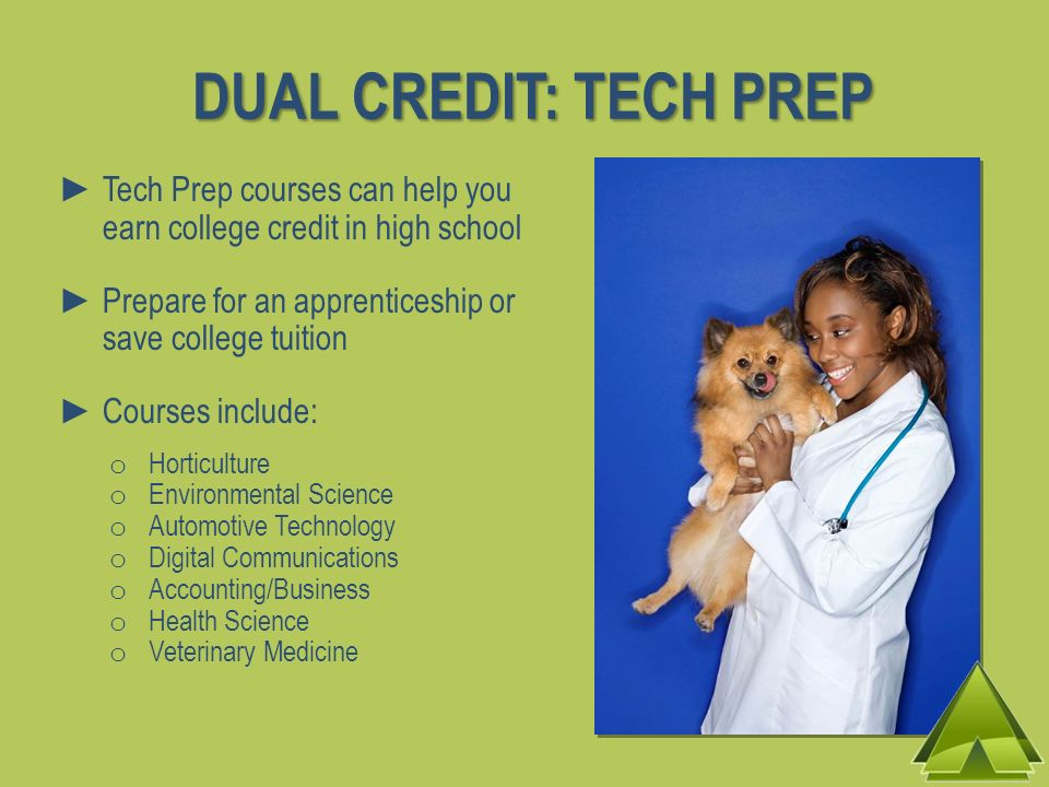 Tech Prep courses can help you earn college credit in high school Prepare for an apprenticeship or save college tuition Courses include: o Horticultur
