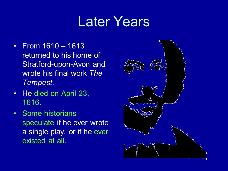 Shakespeares Lasting Legacy Wrote a total of 36 plays.