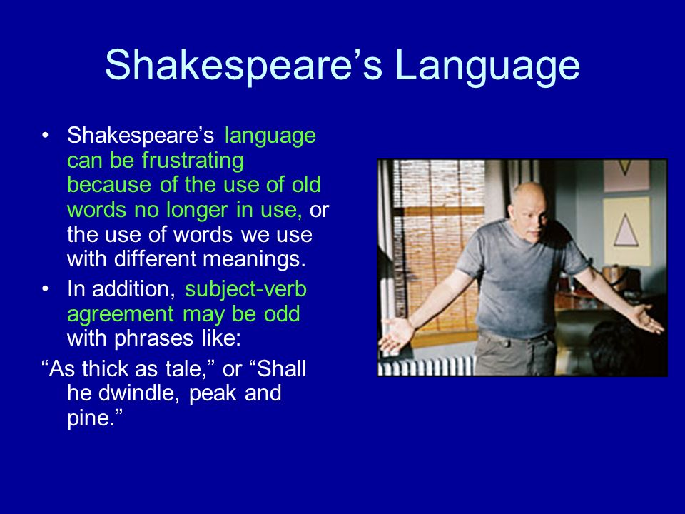 The Joys of Shakespeares Language Shakespeare uses many puns, or words with dual meanings.