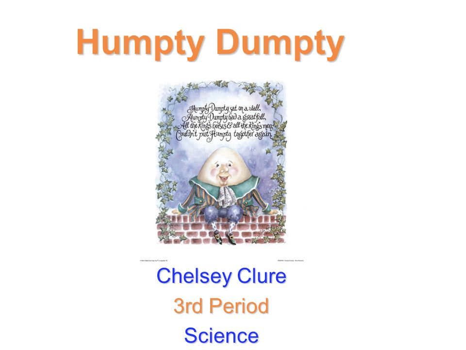 Humpty Dumpty Chelsey Clure 3rd Period Science