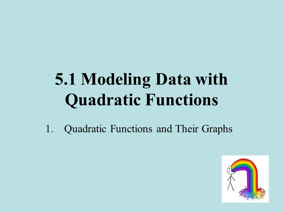 1) Quadratic Formulas and Their Graphs A quadratic function is a function that produces a parabola.