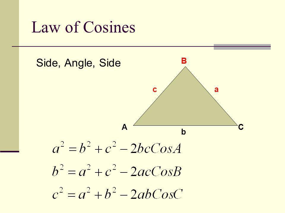 Law of Cosines Side, Angle, Side A B C ca b