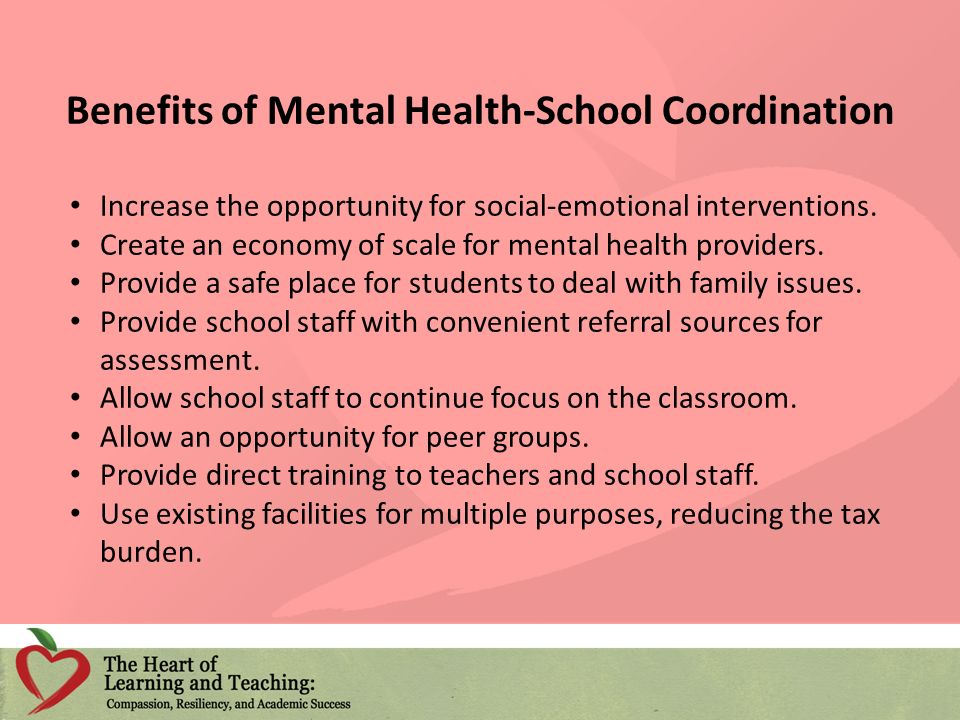 Benefits of Mental Health-School Coordination Increase the opportunity for social-emotional interventions.