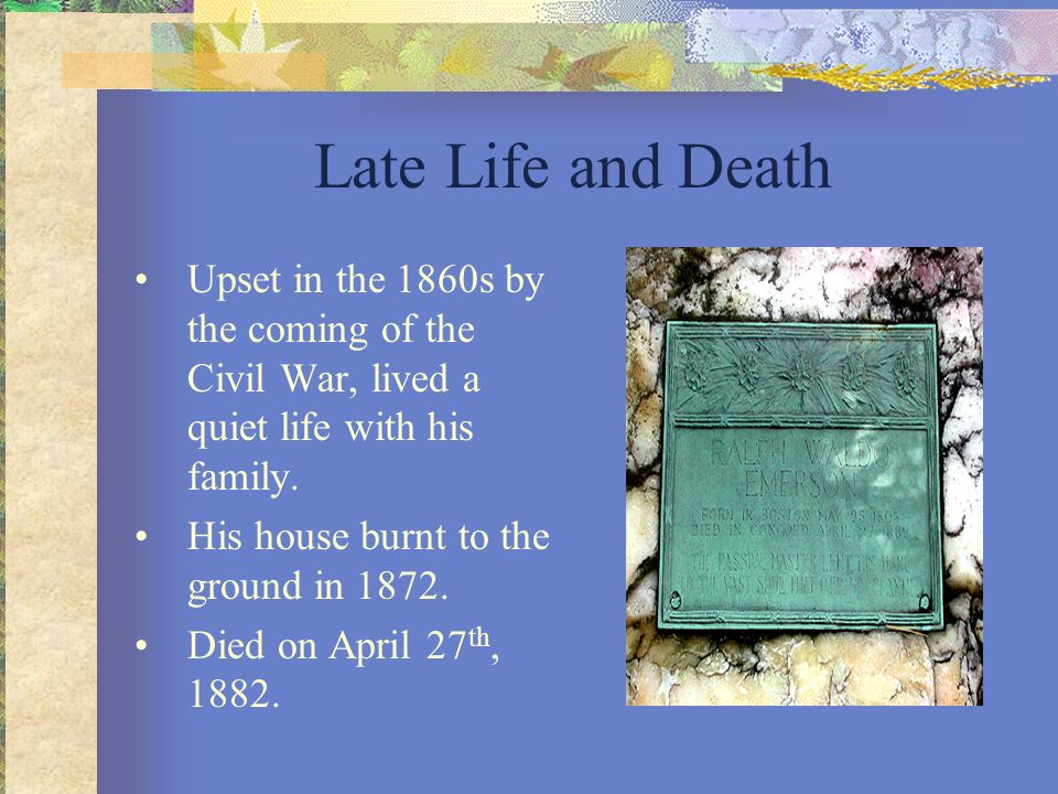 Late Life and Death Upset in the 1860s by the coming of the Civil War, lived a quiet life with his family. His house burnt to the ground in 1872. Died