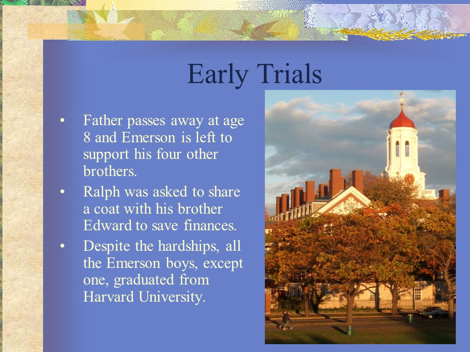 Early Trials Father passes away at age 8 and Emerson is left to support his four other brothers. Ralph was asked to share a coat with his brother Edwa