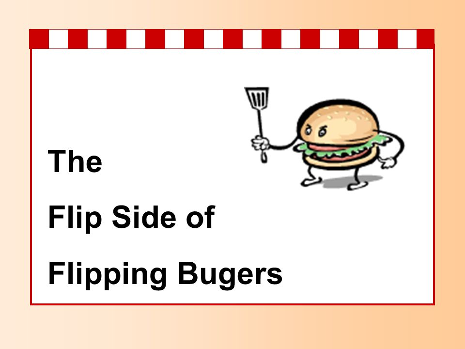 The Flip Side of Flipping Bugers