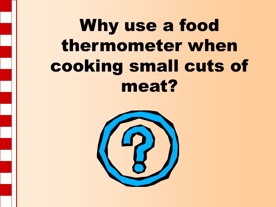 Why use a food thermometer when cooking small cuts of meat?