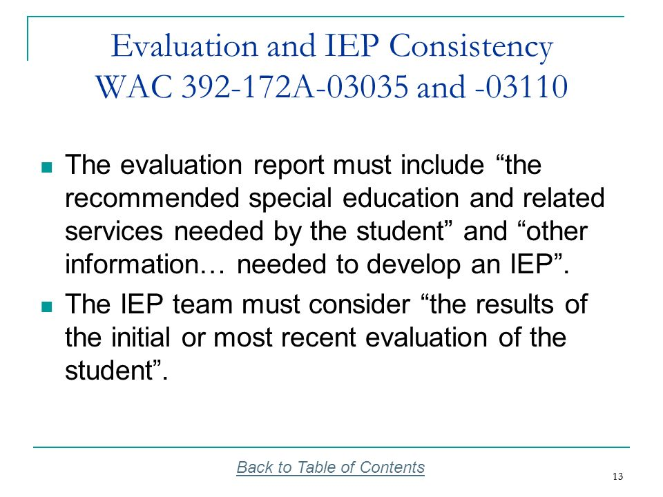 13 Evaluation and IEP Consistency WAC 392-172A-03035 and -03110 The evaluation report must include the recommended special education and related servi