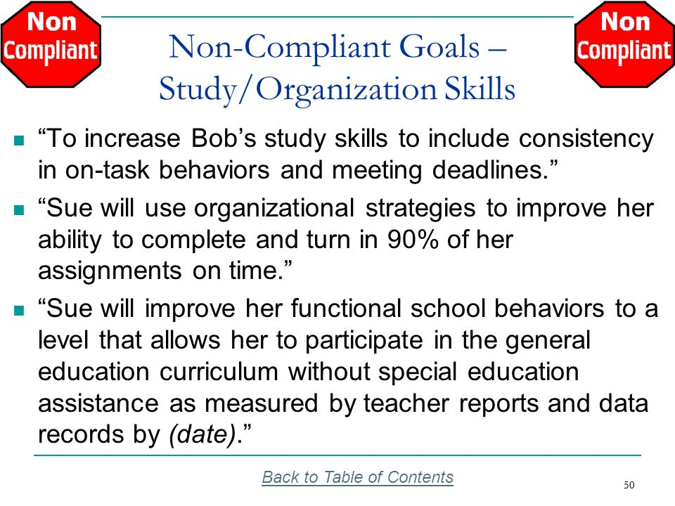 50 Non-Compliant Goals – Study/Organization Skills To increase Bobs study skills to include consistency in on-task behaviors and meeting deadlines. Su