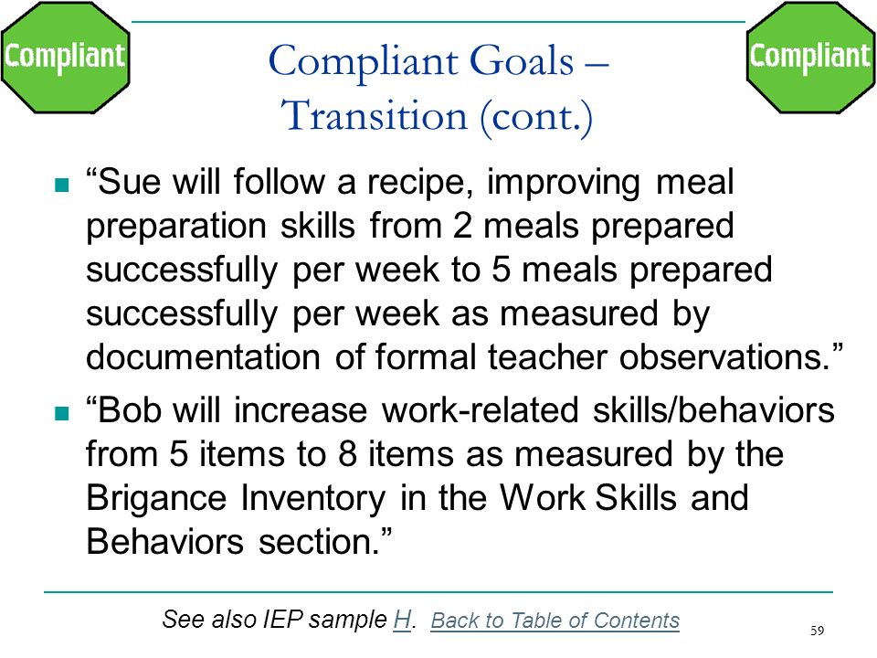 59 Compliant Goals – Transition (cont.) Sue will follow a recipe, improving meal preparation skills from 2 meals prepared successfully per week to 5 m
