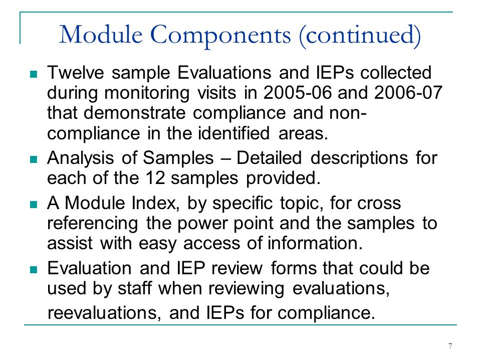 7 7 Module Components (continued) Twelve sample Evaluations and IEPs collected during monitoring visits in 2005-06 and 2006-07 that demonstrate compli
