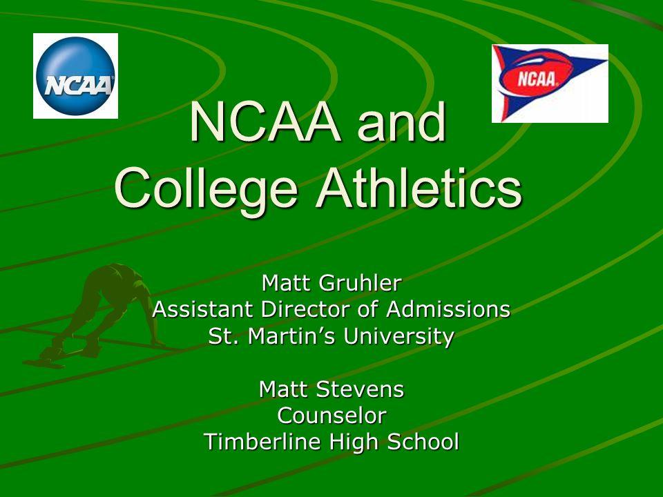NCAA and College Athletics Matt Gruhler Assistant Director of Admissions St. Martins University Matt Stevens Counselor Timberline High School