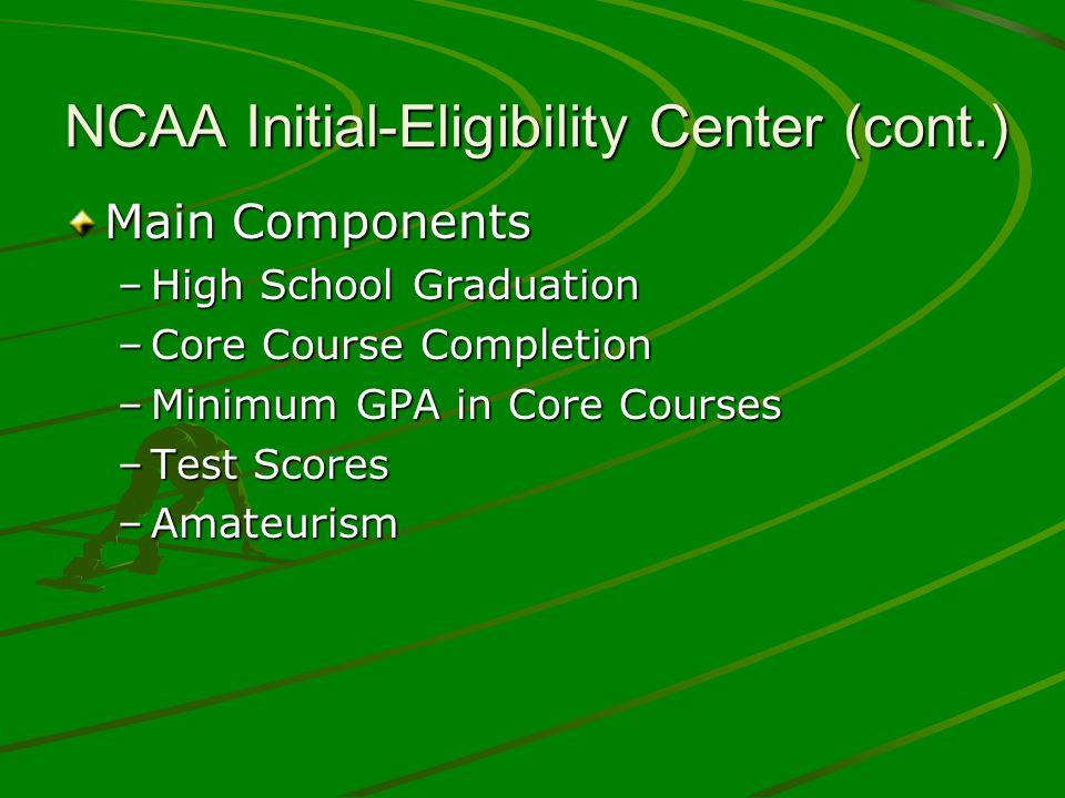 NCAA Initial-Eligibility Center (cont.) Main Components –High School Graduation –Core Course Completion –Minimum GPA in Core Courses –Test Scores –Ama