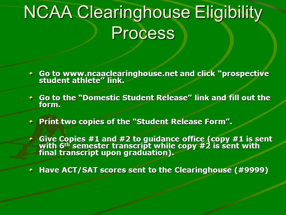 NCAA Clearinghouse Eligibility Process Go to   and click prospective student athlete link.