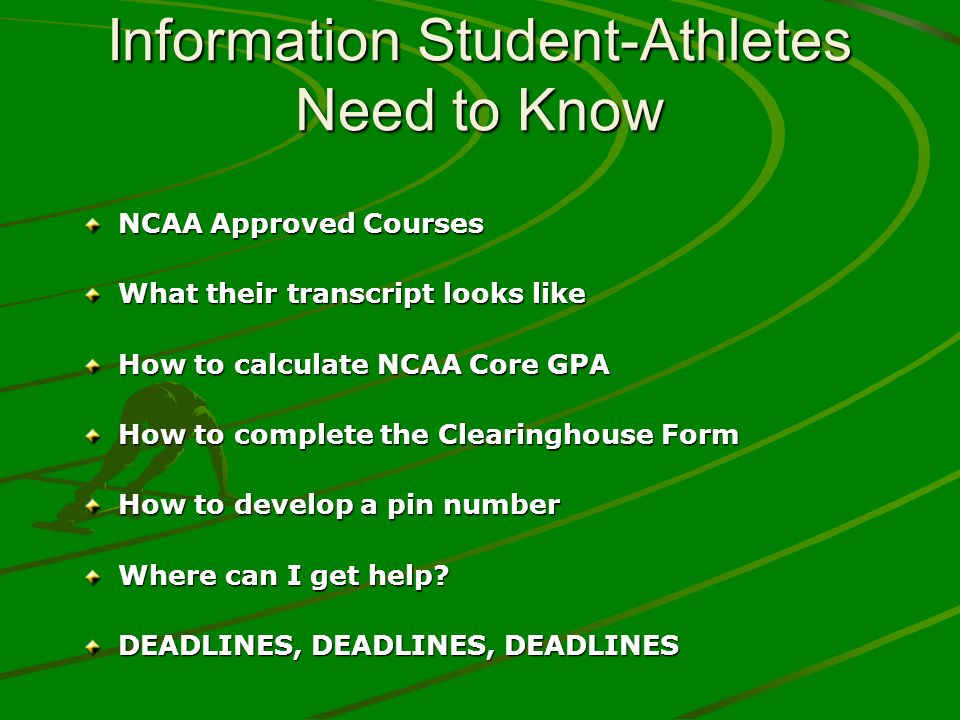 Information Student-Athletes Need to Know NCAA Approved Courses What their transcript looks like How to calculate NCAA Core GPA How to complete the Cl