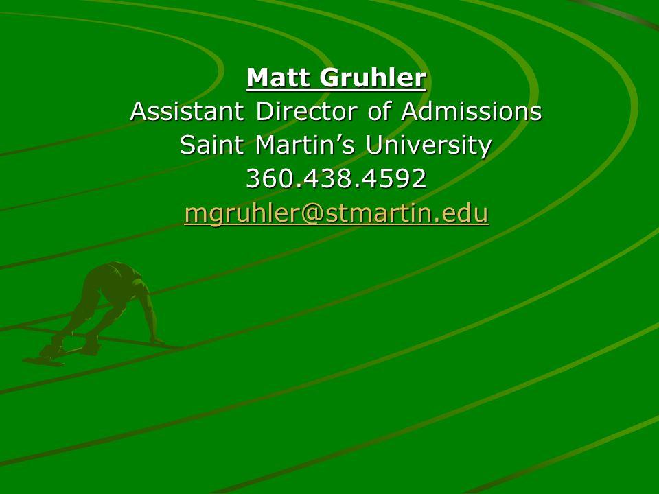 Matt Gruhler Assistant Director of Admissions Saint Martins University 360.438.4592 mgruhler@stmartin.edu