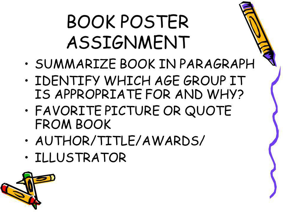 BOOK POSTER ASSIGNMENT SUMMARIZE BOOK IN PARAGRAPH IDENTIFY WHICH AGE GROUP IT IS APPROPRIATE FOR AND WHY.